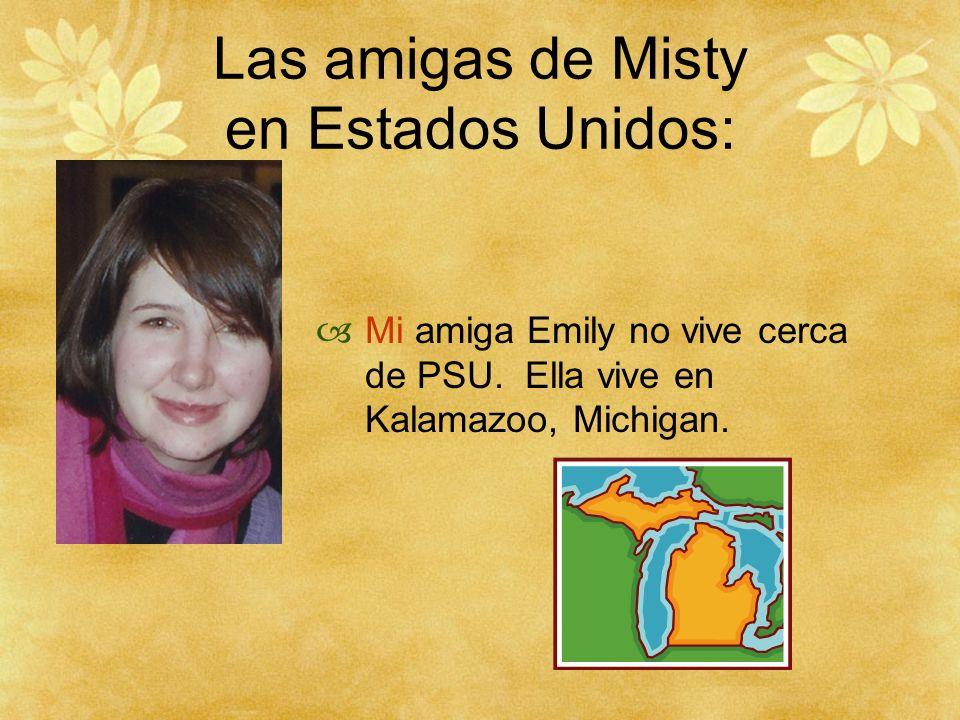 Las amigas de Misty en Estados Unidos: Mi amiga Emily no vive cerca de PSU. Ella vive en Kalamazoo, Michigan.