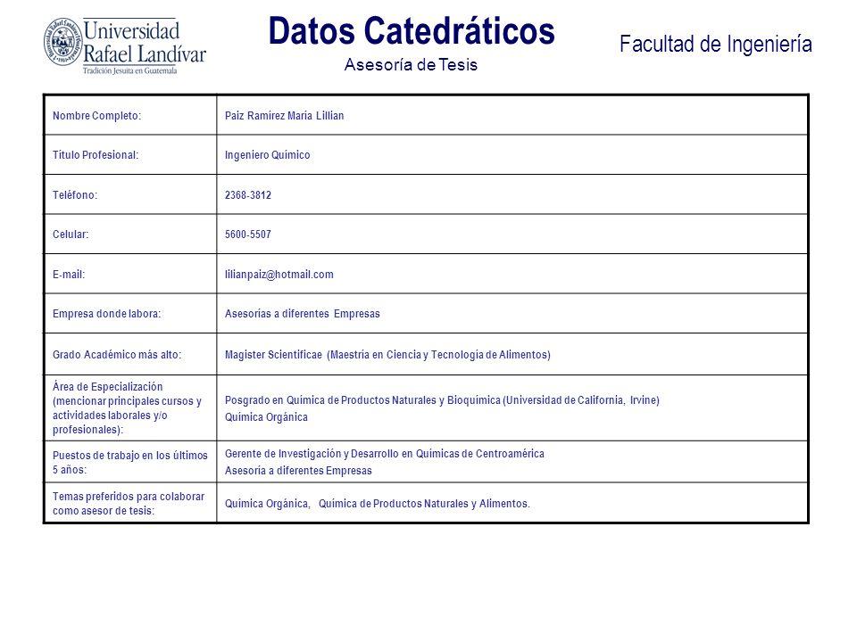 Facultad de Ingeniería Nombre Completo:Paiz Ramírez María Lillian Título Profesional:Ingeniero Químico Teléfono:2368-3812 Celular:5600-5507 E-mail:lil