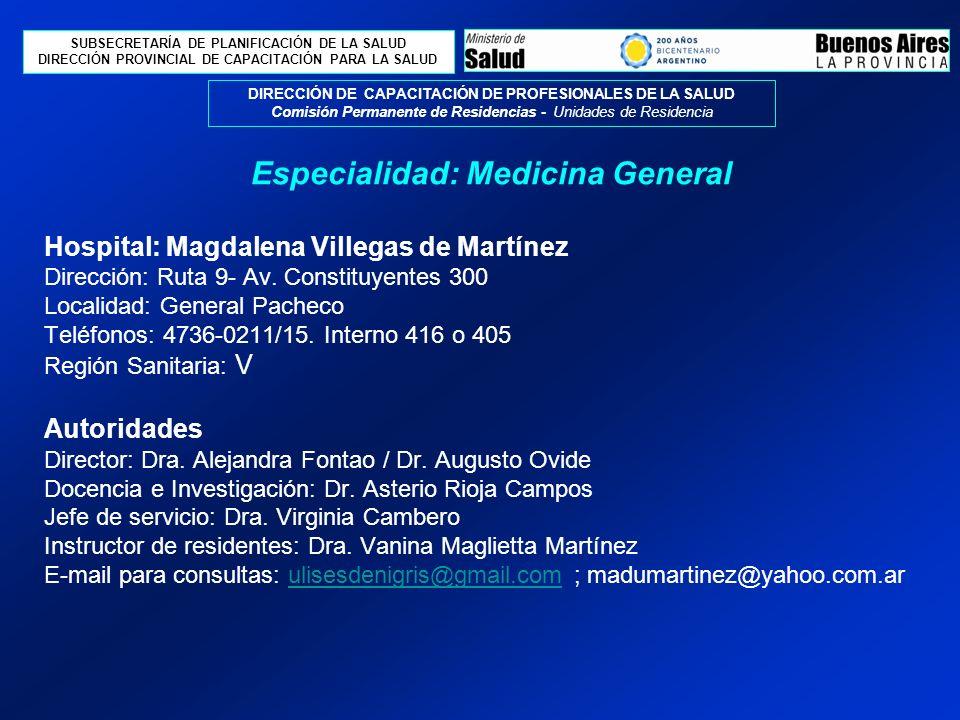 SUBSECRETARÍA DE PLANIFICACIÓN DE LA SALUD DIRECCIÓN PROVINCIAL DE CAPACITACIÓN PARA LA SALUD DIRECCIÓN DE CAPACITACIÓN DE PROFESIONALES DE LA SALUD Comisión Permanente de Residencias - Unidades de Residencia Hospital: Magdalena Villegas de Martínez Dirección: Ruta 9- Av.