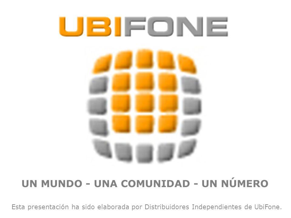 UN MUNDO - UNA COMUNIDAD - UN NÚMERO Esta presentación ha sido elaborada por Distribuidores Independientes de UbiFone.