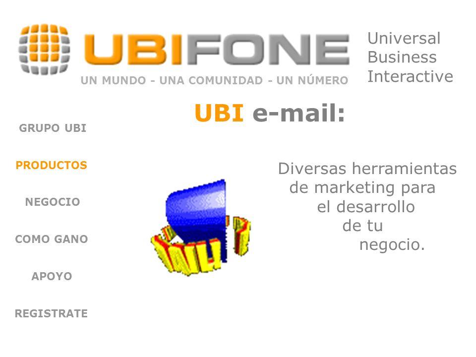UBI e-mail: GRUPO UBI PRODUCTOS NEGOCIO COMO GANO APOYO REGISTRATE Diversas herramientas de marketing para el desarrollo de tu negocio.
