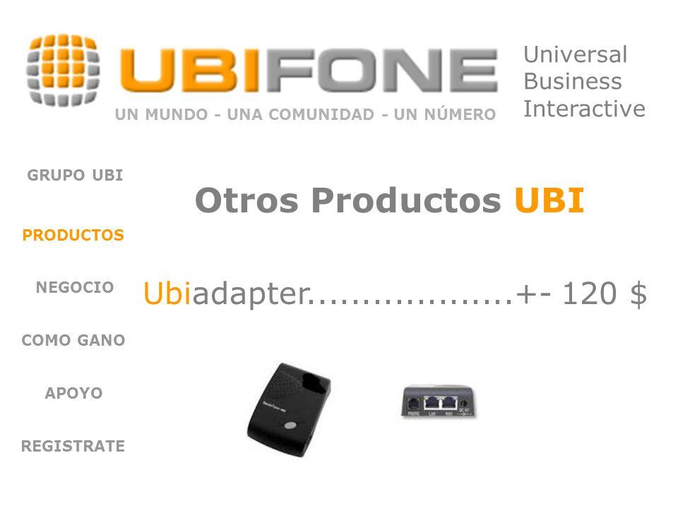 NEGOCIO COMO GANO APOYO REGISTRATE UN MUNDO - UNA COMUNIDAD - UN NÚMERO Universal Business Interactive GRUPO UBI PRODUCTOS Otros Productos UBI Ubiadapter...................+- 120 $