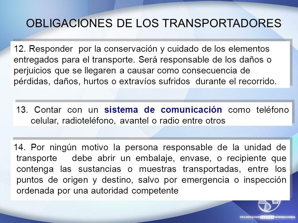 OBLIGACIONES DE LOS TRANSPORTADORES 12. Responder por la conservación y cuidado de los elementos entregados para el transporte. Será responsable de lo