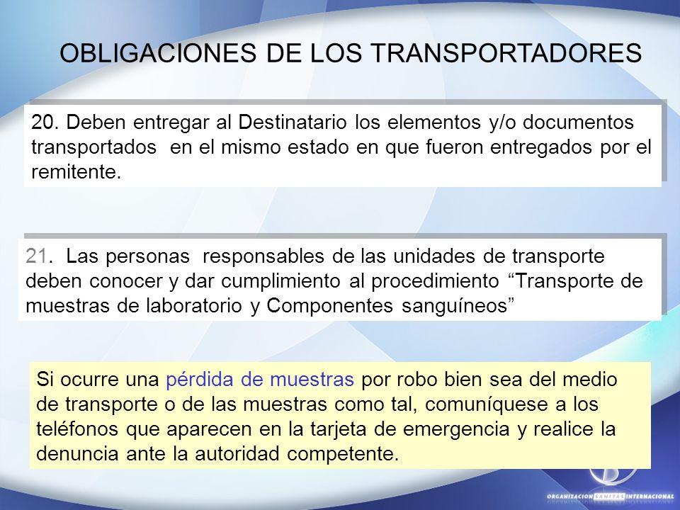 OBLIGACIONES DE LOS TRANSPORTADORES 20. Deben entregar al Destinatario los elementos y/o documentos transportados en el mismo estado en que fueron ent