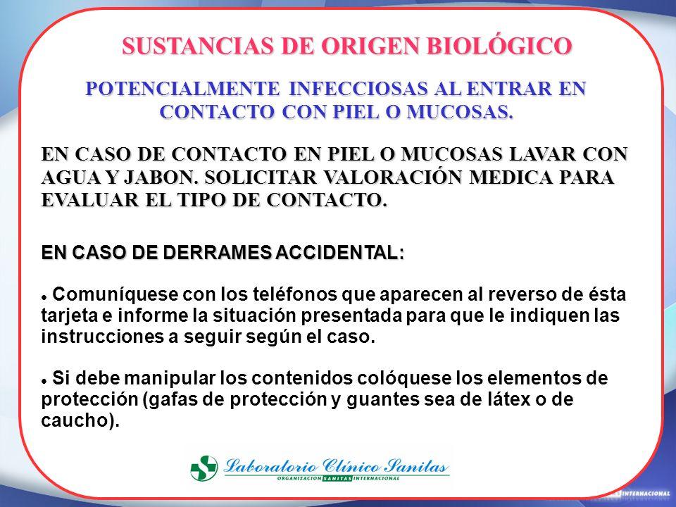 23 SUSTANCIAS DE ORIGEN BIOLÓGICO EN CASO DE CONTACTO EN PIEL O MUCOSAS LAVAR CON AGUA Y JABON. SOLICITAR VALORACIÓN MEDICA PARA EVALUAR EL TIPO DE CO
