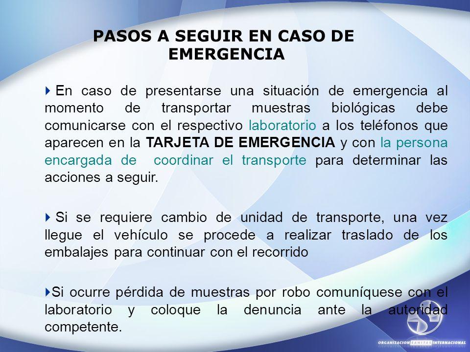 PASOS A SEGUIR EN CASO DE EMERGENCIA En caso de presentarse una situación de emergencia al momento de transportar muestras biológicas debe comunicarse