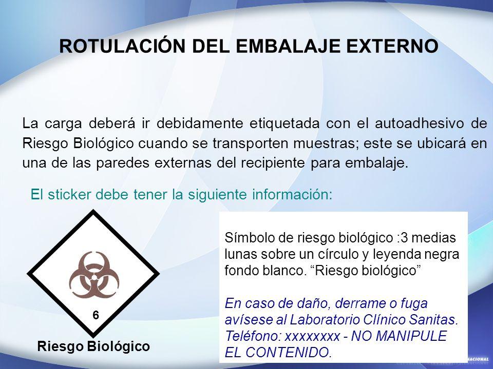 La carga deberá ir debidamente etiquetada con el autoadhesivo de Riesgo Biológico cuando se transporten muestras; este se ubicará en una de las parede