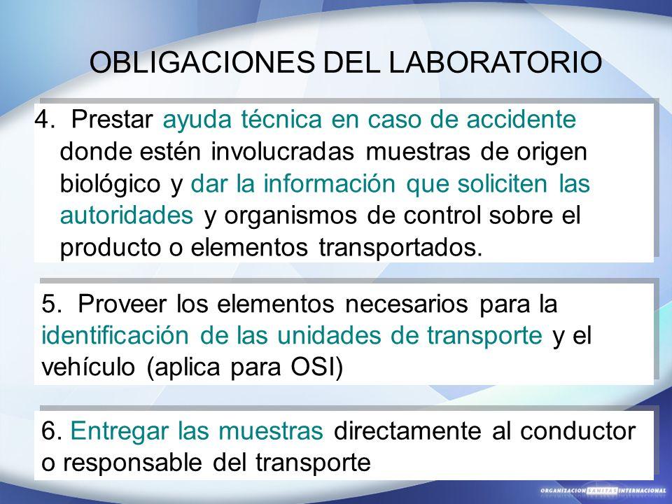 OBLIGACIONES DEL LABORATORIO 4. Prestar ayuda técnica en caso de accidente donde estén involucradas muestras de origen biológico y dar la información