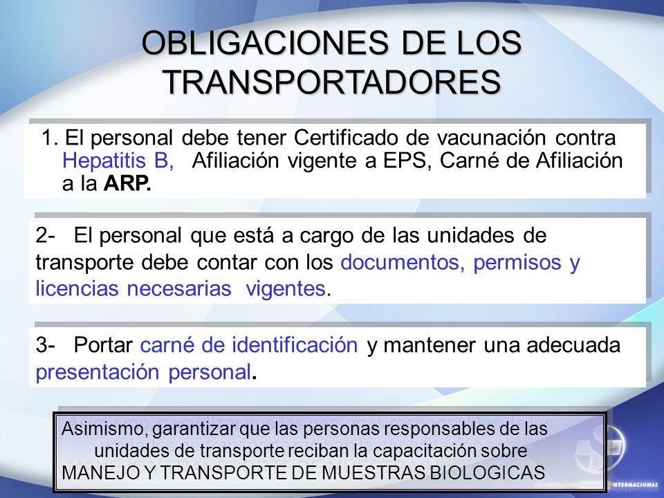 OBLIGACIONES DE LOS TRANSPORTADORES 1. El personal debe tener Certificado de vacunación contra Hepatitis B, Afiliación vigente a EPS, Carné de Afiliac