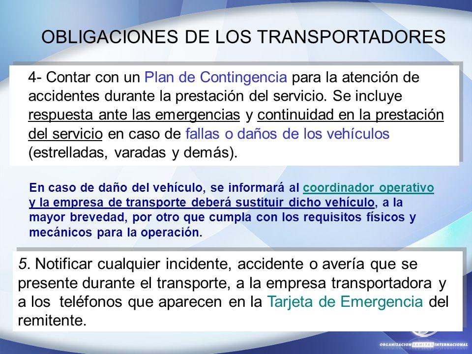 OBLIGACIONES DE LOS TRANSPORTADORES 4- Contar con un Plan de Contingencia para la atención de accidentes durante la prestación del servicio. Se incluy