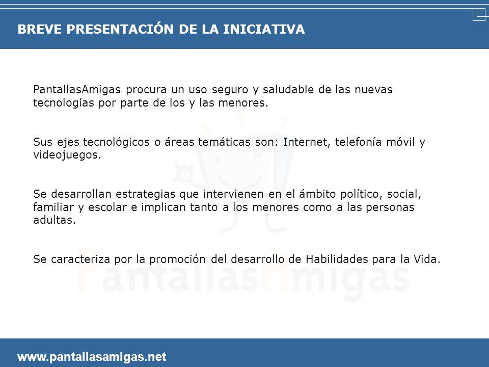 BREVE PRESENTACIÓN DE LA INICIATIVA www.pantallasamigas.net PantallasAmigas procura un uso seguro y saludable de las nuevas tecnologías por parte de los y las menores.