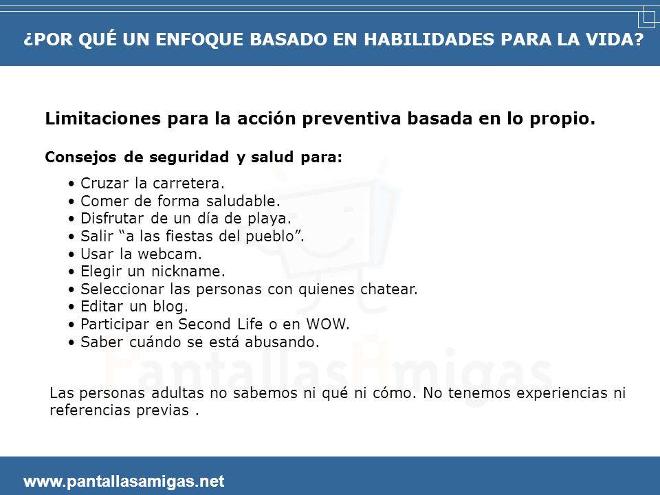 www.pantallasamigas.net Limitaciones para la acción preventiva basada en lo propio.