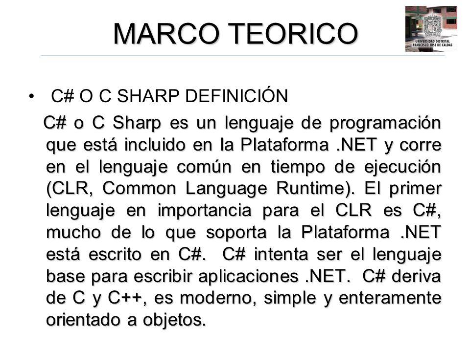 MARCO TEORICO C# O C SHARP DEFINICIÓN C# o C Sharp es un lenguaje de programación que está incluido en la Plataforma.NET y corre en el lenguaje común