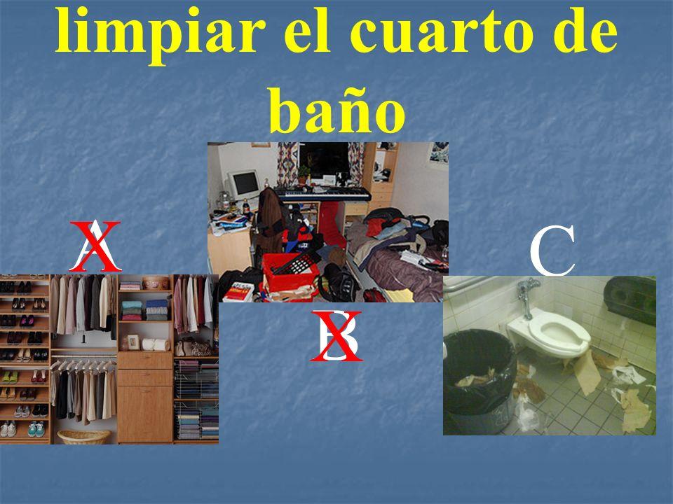limpiar el cuarto de baño A B C X X