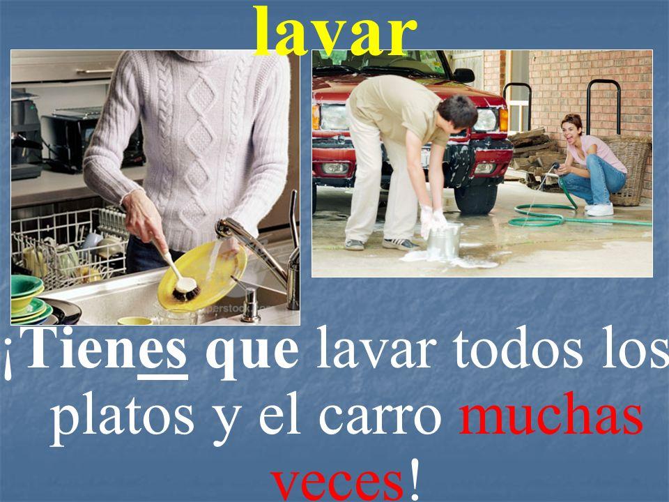 lavar ¡Tienes que lavar todos los platos y el carro muchas veces!