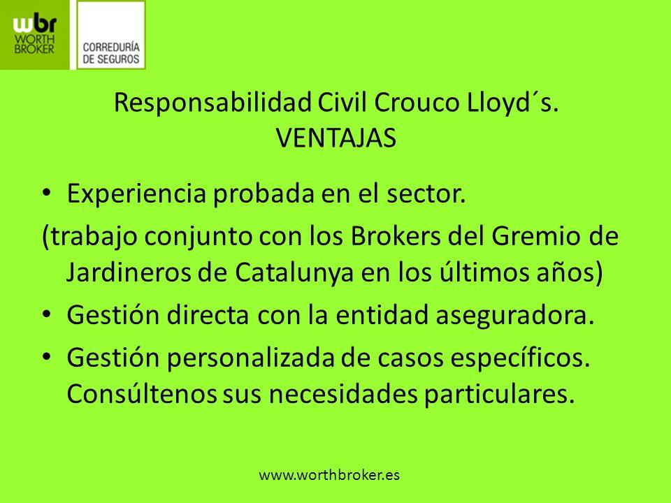 Responsabilidad Civil Crouco Lloyd´s. VENTAJAS Experiencia probada en el sector. (trabajo conjunto con los Brokers del Gremio de Jardineros de Catalun