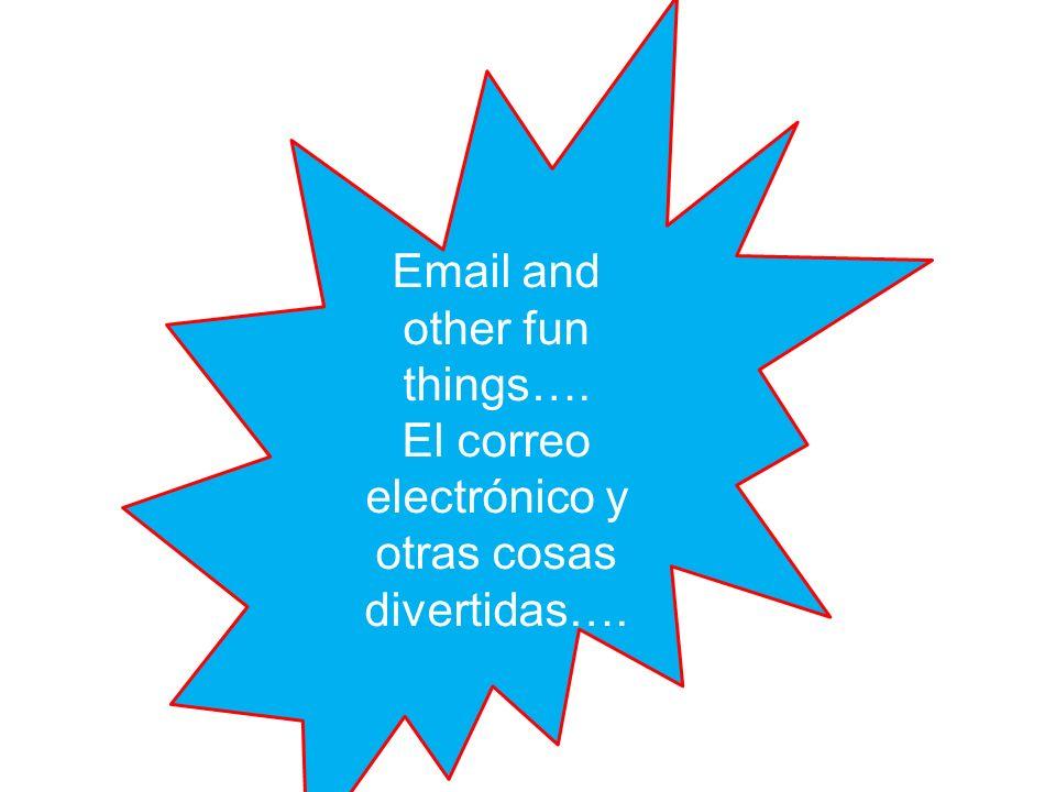 Email and other fun things…. El correo electrónico y otras cosas divertidas….