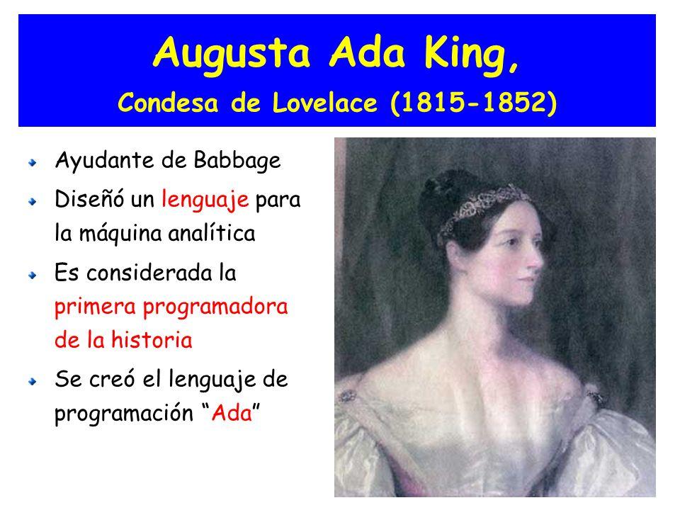 Augusta Ada King, Condesa de Lovelace (1815-1852) Ayudante de Babbage Diseñó un lenguaje para la máquina analítica Es considerada la primera programad