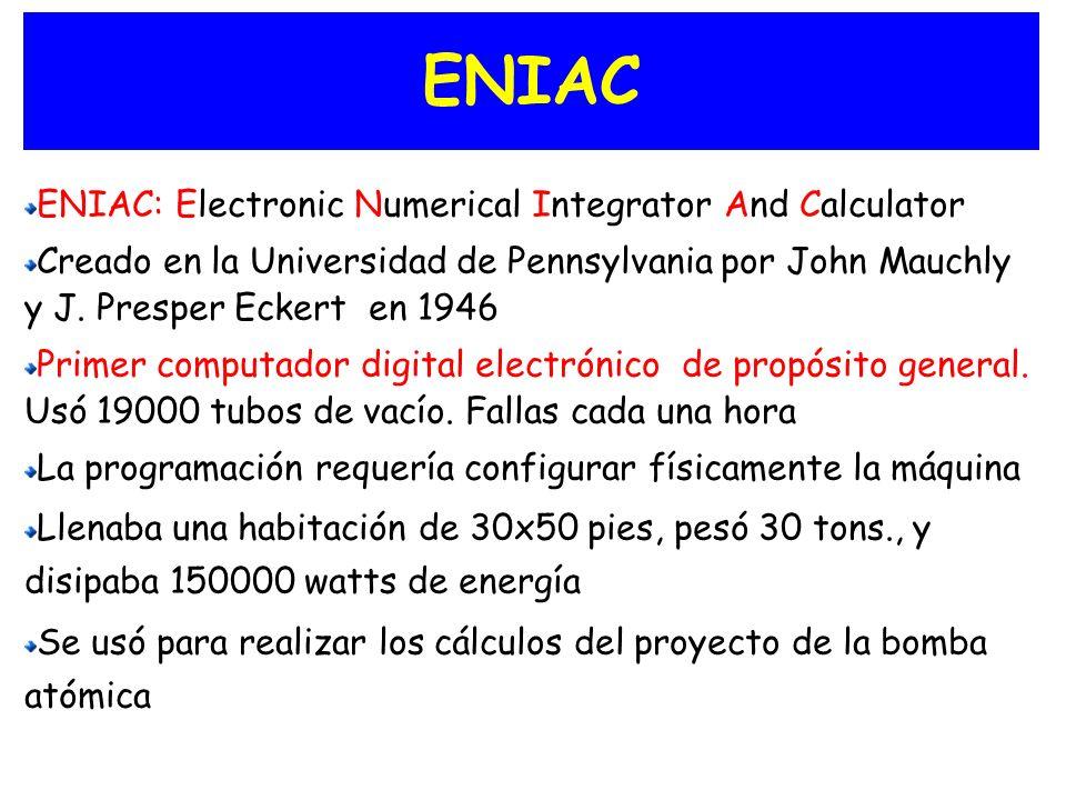 ENIAC ENIAC: Electronic Numerical Integrator And Calculator Creado en la Universidad de Pennsylvania por John Mauchly y J. Presper Eckert en 1946 Prim