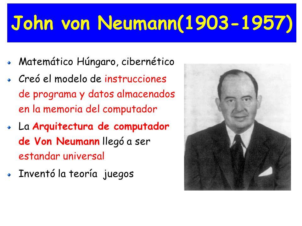 John von Neumann(1903-1957) Matemático Húngaro, cibernético Creó el modelo de instrucciones de programa y datos almacenados en la memoria del computad