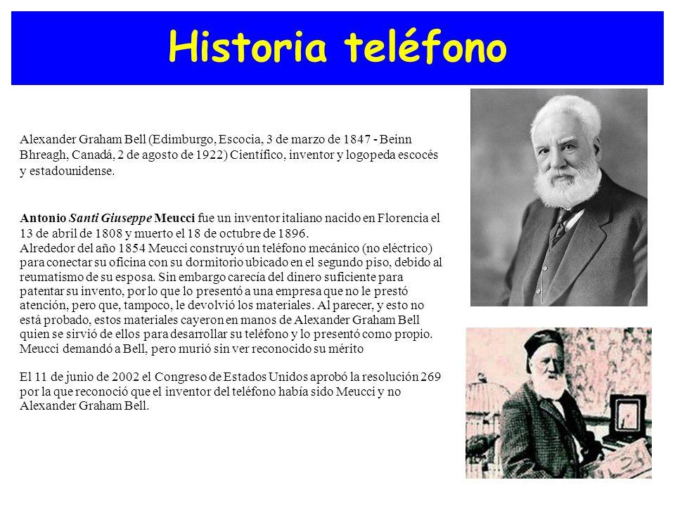 Historia teléfono Alexander Graham Bell (Edimburgo, Escocia, 3 de marzo de 1847 - Beinn Bhreagh, Canadá, 2 de agosto de 1922) Científico, inventor y l
