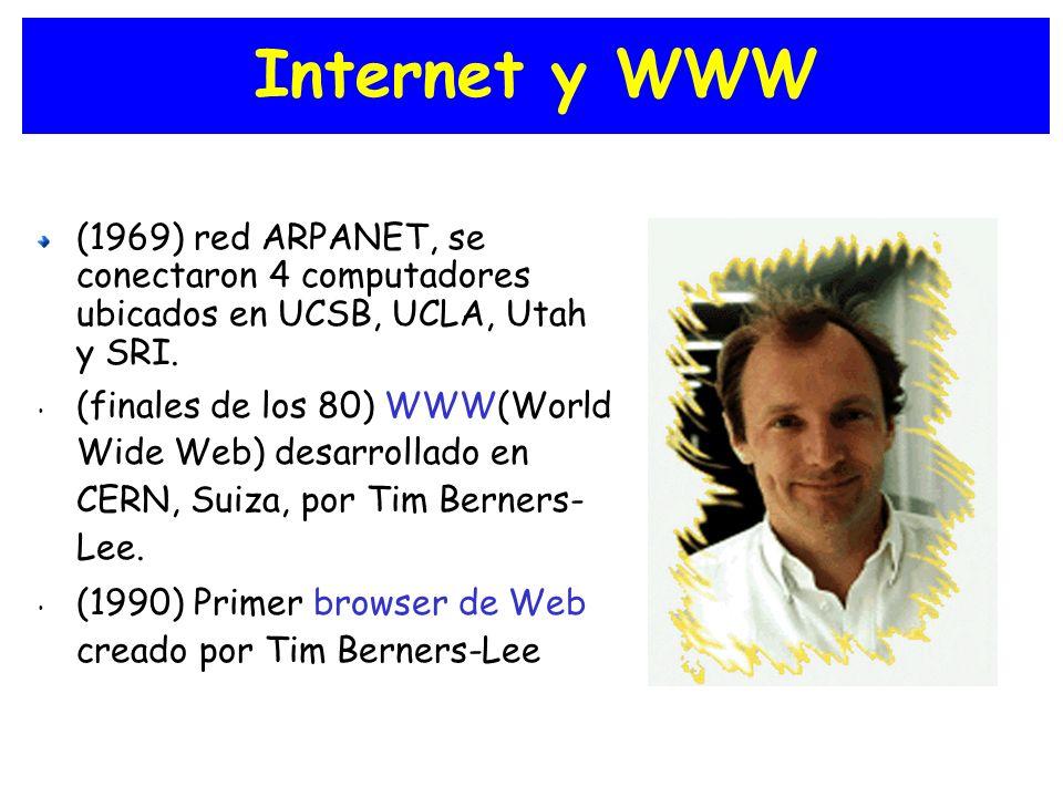 Internet y WWW (1969) red ARPANET, se conectaron 4 computadores ubicados en UCSB, UCLA, Utah y SRI. (finales de los 80) WWW(World Wide Web) desarrolla