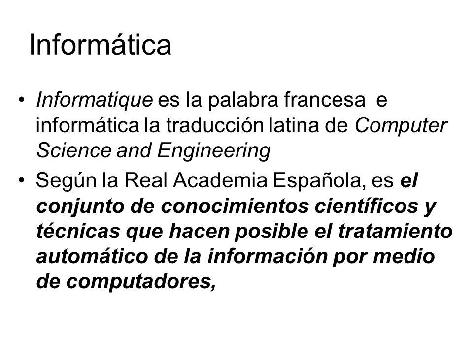 Informática Informatique es la palabra francesa e informática la traducción latina de Computer Science and Engineering Según la Real Academia Española