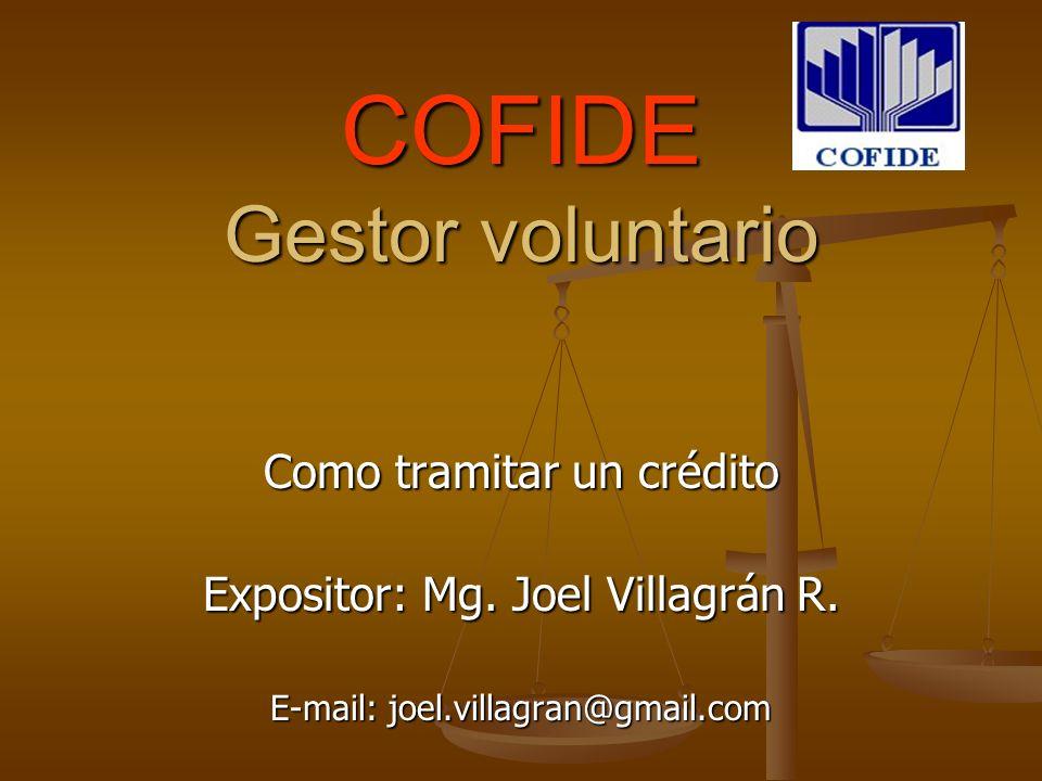 COFIDE Gestor voluntario Como tramitar un crédito Expositor: Mg.