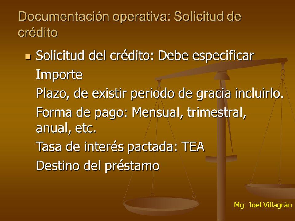 Documentación operativa: Solicitud de crédito Solicitud del crédito: Debe especificar Solicitud del crédito: Debe especificarImporte Plazo, de existir periodo de gracia incluirlo.