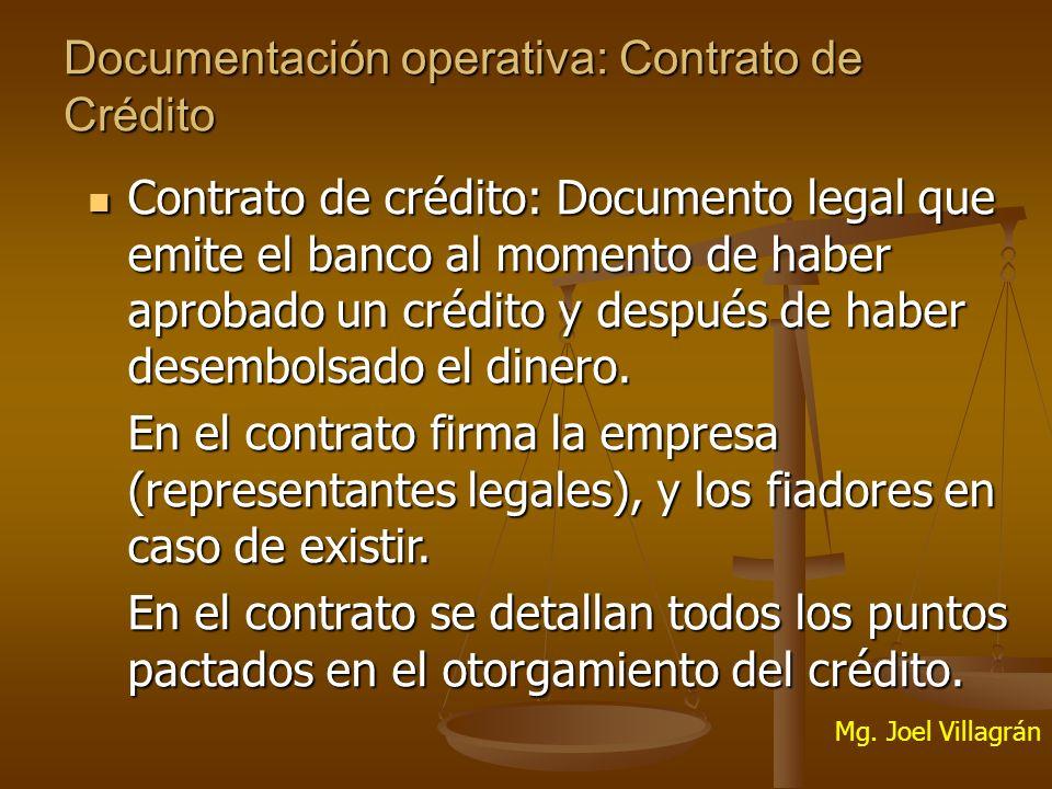 Documentación operativa: Contrato de Crédito Contrato de crédito: Documento legal que emite el banco al momento de haber aprobado un crédito y después de haber desembolsado el dinero.