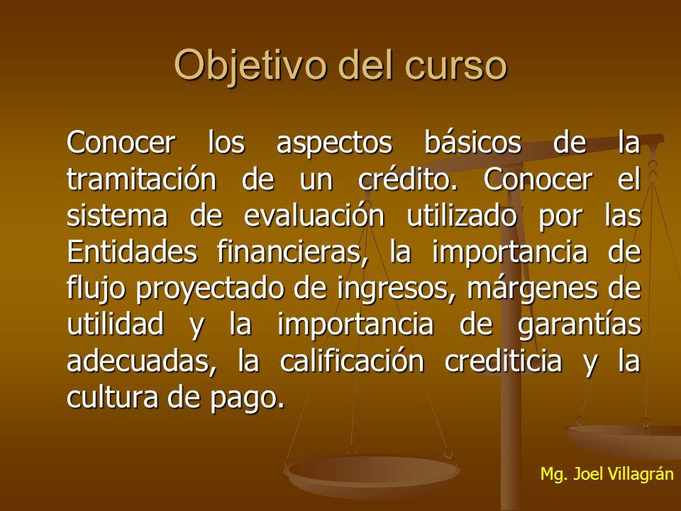 Objetivo del curso Conocer los aspectos básicos de la tramitación de un crédito.
