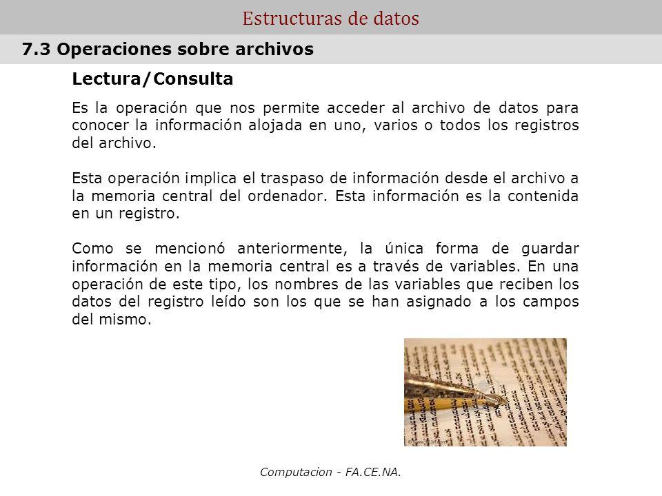 Computacion - FA.CE.NA. Estructuras de datos Lectura/Consulta Es la operación que nos permite acceder al archivo de datos para conocer la información