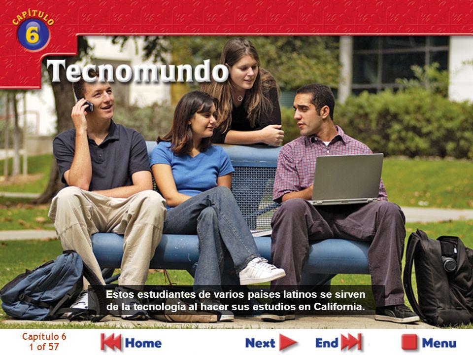 Capítulo 6 1 of 57 Estos estudiantes de varios países latinos se sirven de la tecnología al hacer sus estudios en California.