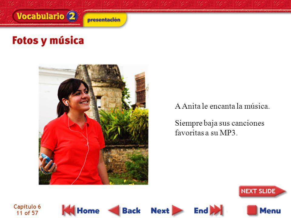 Capítulo 6 11 of 57 A Anita le encanta la música. Siempre baja sus canciones favoritas a su MP3.