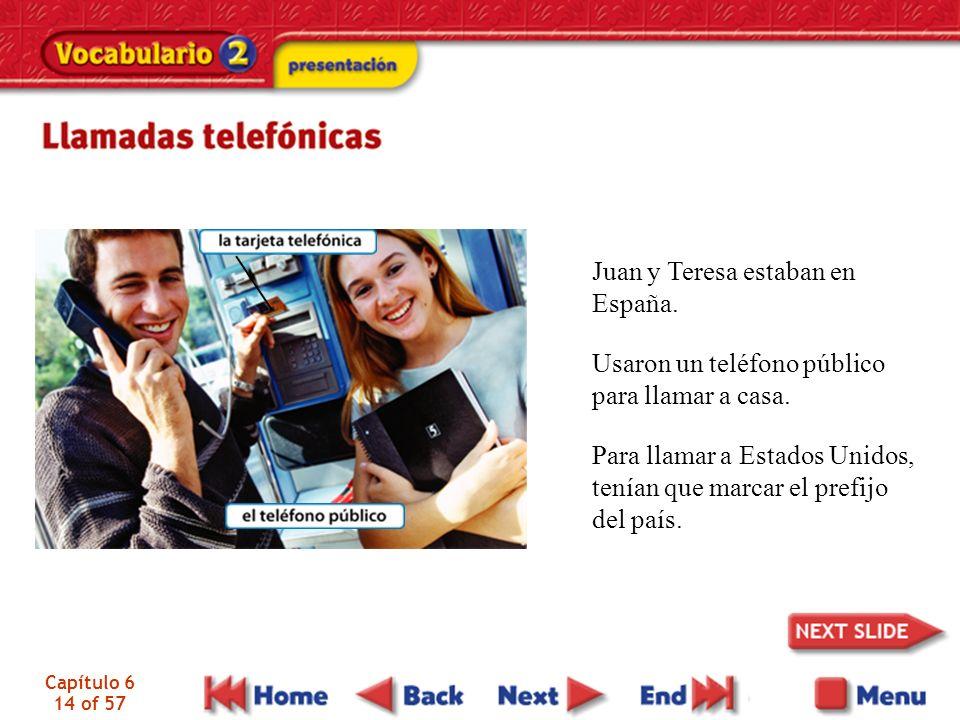 Capítulo 6 14 of 57 Juan y Teresa estaban en España. Usaron un teléfono público para llamar a casa. Para llamar a Estados Unidos, tenían que marcar el