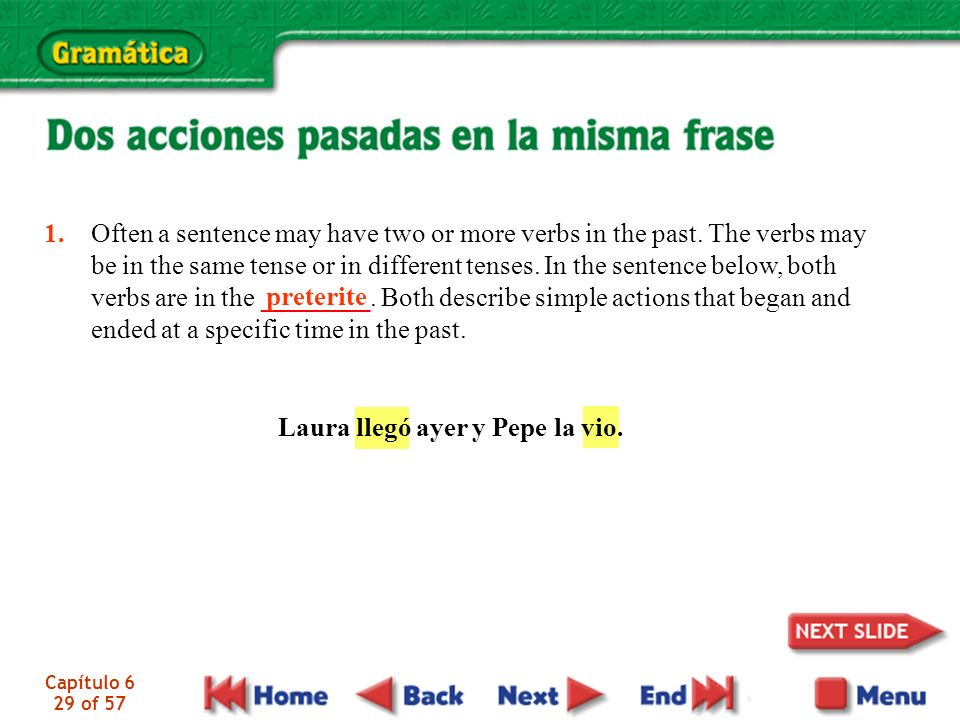 Capítulo 6 29 of 57 1. Often a sentence may have two or more verbs in the past.