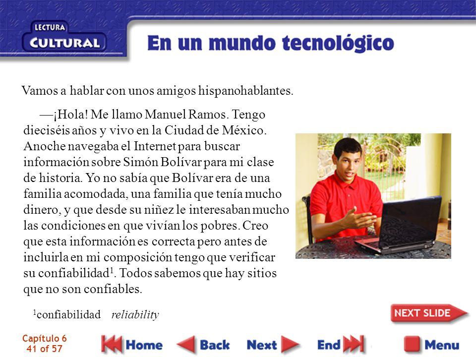 Capítulo 6 41 of 57 ¡Hola! Me llamo Manuel Ramos. Tengo dieciséis años y vivo en la Ciudad de México. Anoche navegaba el Internet para buscar informac
