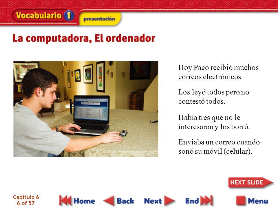 Capítulo 6 6 of 57 Hoy Paco recibió muchos correos electrónicos. Los leyó todos pero no contestó todos. Había tres que no le interesaron y los borró.