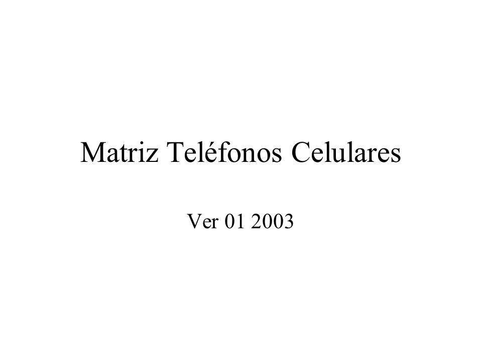 Matriz Teléfonos Celulares Ver 01 2003