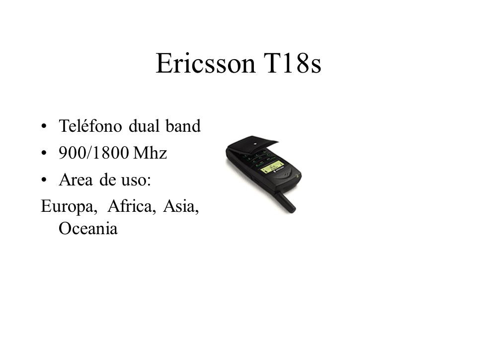 Ericsson T18s Teléfono dual band 900/1800 Mhz Area de uso: Europa, Africa, Asia, Oceania