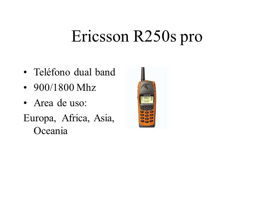 Ericsson R250s pro Teléfono dual band 900/1800 Mhz Area de uso: Europa, Africa, Asia, Oceania
