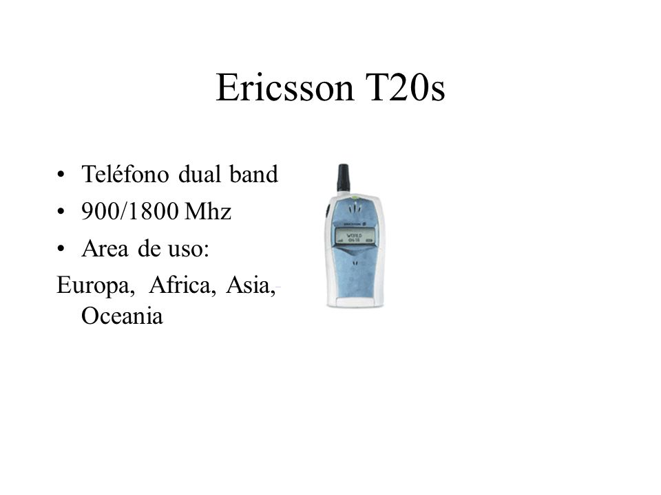 Ericsson T20s Teléfono dual band 900/1800 Mhz Area de uso: Europa, Africa, Asia, Oceania