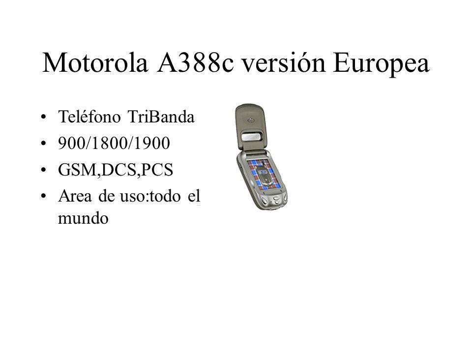 Motorola A388c versión Europea Teléfono TriBanda 900/1800/1900 GSM,DCS,PCS Area de uso:todo el mundo