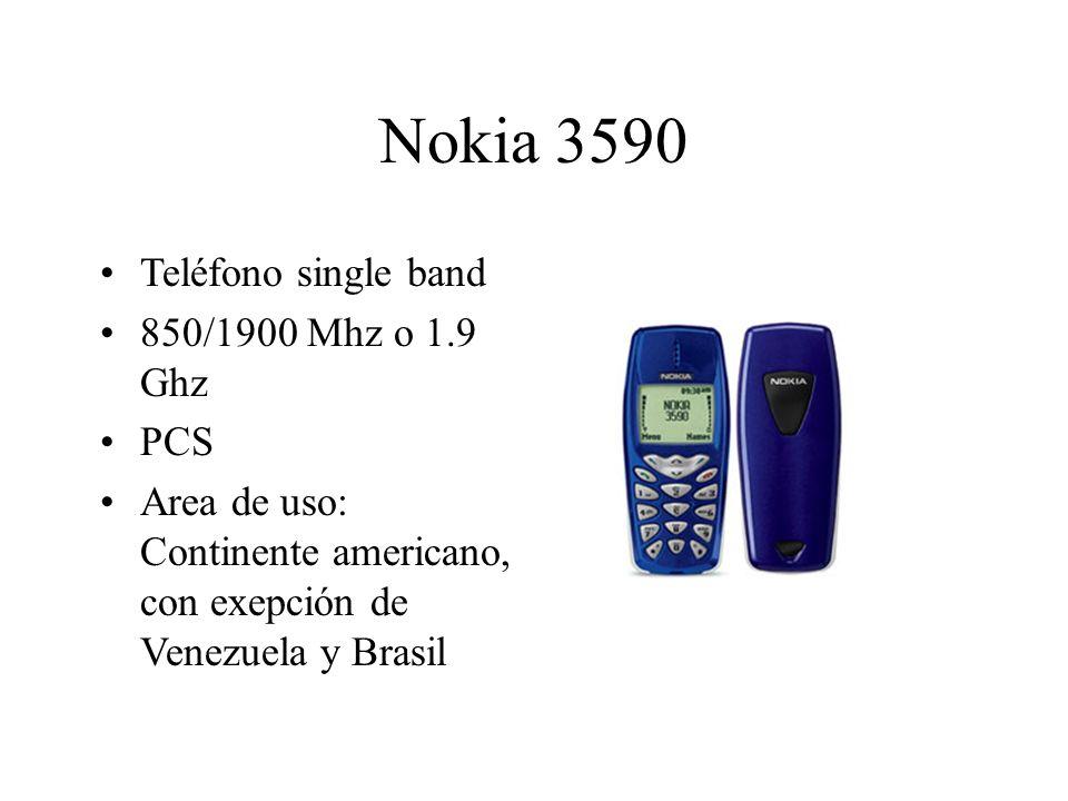 Nokia 3590 Teléfono single band 850/1900 Mhz o 1.9 Ghz PCS Area de uso: Continente americano, con exepción de Venezuela y Brasil