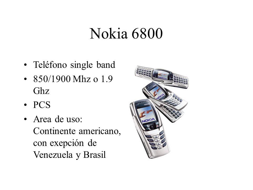 Nokia 6800 Teléfono single band 850/1900 Mhz o 1.9 Ghz PCS Area de uso: Continente americano, con exepción de Venezuela y Brasil