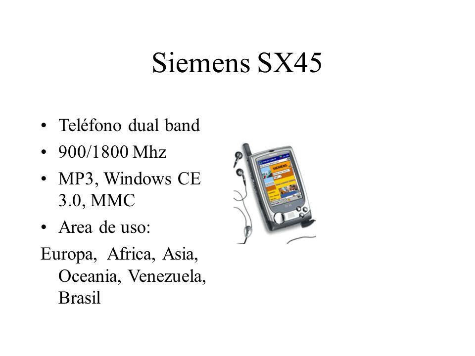 Siemens SX45 Teléfono dual band 900/1800 Mhz MP3, Windows CE 3.0, MMC Area de uso: Europa, Africa, Asia, Oceania, Venezuela, Brasil