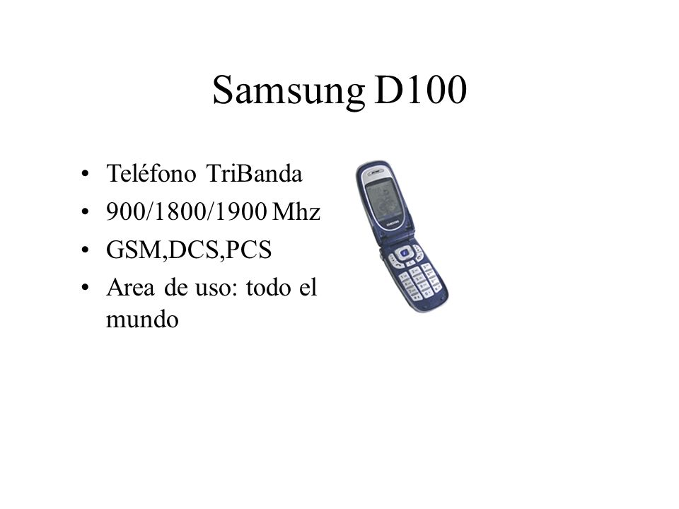 Samsung D100 Teléfono TriBanda 900/1800/1900 Mhz GSM,DCS,PCS Area de uso: todo el mundo