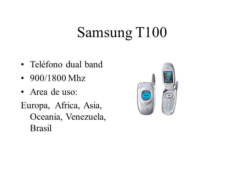 Samsung T100 Teléfono dual band 900/1800 Mhz Area de uso: Europa, Africa, Asia, Oceania, Venezuela, Brasil