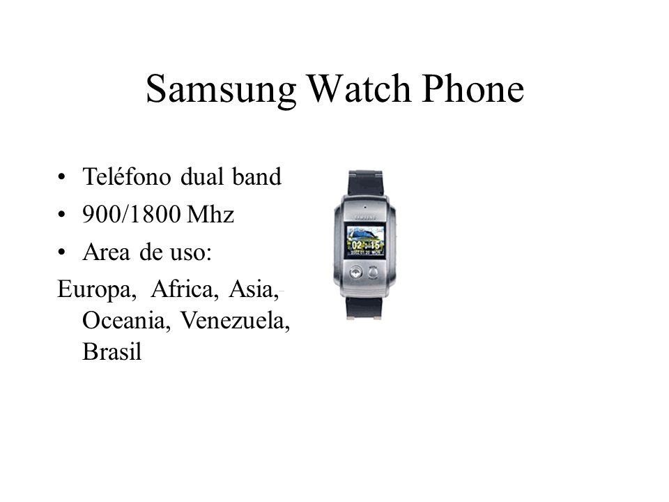 Samsung Watch Phone Teléfono dual band 900/1800 Mhz Area de uso: Europa, Africa, Asia, Oceania, Venezuela, Brasil