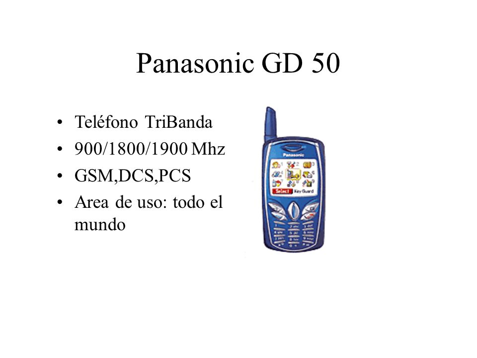 Panasonic GD 50 Teléfono TriBanda 900/1800/1900 Mhz GSM,DCS,PCS Area de uso: todo el mundo